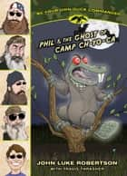 Phil & the Ghost of Camp Ch-Yo-Ca ebook by John Luke Robertson, Travis Thrasher