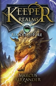 Keeper of the Realms: Blood and Fire (Book 3) ebook by Marcus Alexander