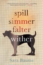Spill Simmer Falter Wither ebook by Sara Baume