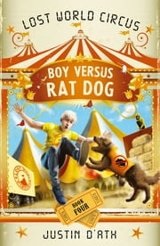 Boy Versus Rat Dog: The Lost World Circus Book 4 - The Lost World Circus Book 4 ebook by Justin D'Ath