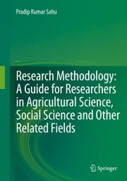 Research Methodology: A Guide for Researchers In Agricultural Science, Social Science and Other Related Fields ebook by Pradip Kumar Sahu