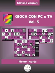 Gioca con PC e TV Vol. 5 ebook by Stefano Zanzoni