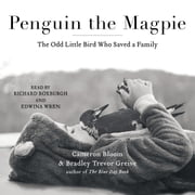 Penguin the Magpie - The Odd Little Bird Who Saved a Family audiobook by Cameron Bloom, Bradley Trevor Greive