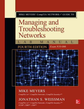Mike Meyers' CompTIA Network+ Guide to Managing and Troubleshooting Networks Lab Manual, Fourth Edition (Exam N10-006) ebook by Mike Meyers,Jonathan S. Weissman