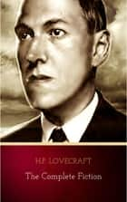 The Complete Fiction ebook by H.P. Lovecraft