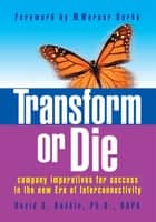 Transform or Die - Company Imperatives for Success in the New Era of Interconnectivity ebook by David S. Baskin