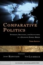 Comparative Politics - Interests, Identities, and Institutions in a Changing Global Order ebook by Jeffrey Kopstein, Mark Lichbach