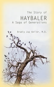 The Story of Haybaler: A Saga of Generations ebook by Bradly Jay Keller, M.D.