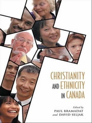 Christianity and Ethnicity in Canada ebook by Paul Bramadat,David Seljak