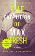 The Evolution of Max Fresh ebook by Michelle St. Claire