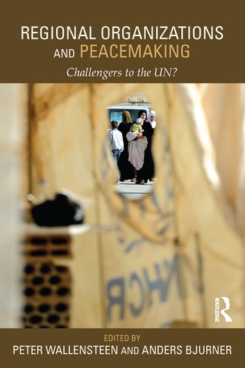 Regional Organizations and Peacemaking - Challengers to the UN? ebook by