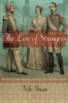 The Love of Strangers ebook by Nile Green
