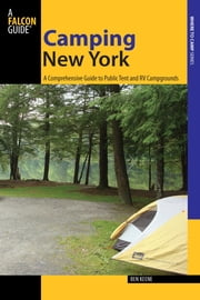 Camping New York - A Comprehensive Guide to Public Tent and RV Campgrounds ebook by Ben Keene