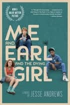 Me and Earl and the Dying Girl (Movie Tie-in Edition) ebook by Jesse Andrews