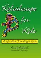 Kaleidoscope for Kids ebook by Phyllis K.