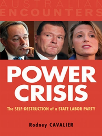 Power Crisis - The Self-Destruction of a State Labor Party ebook by Rodney Cavalier
