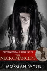 Supernatural Chronicles: The Necromancers - Dynamis in New Orleans, #7 ebook by Morgan Wylie