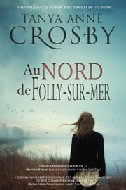 Au nord de Folly-sur-mer ebook by Tanya Anne Crosby,Emma Cazabonne