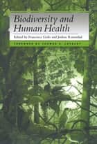 Biodiversity and Human Health ebook by Jensa Bell,Jensa Bell,Bhaswati Bhattacharya,Michael Boyd,Paul Cox,Mary Campbell,Eric Chivian
