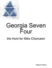 Georgia Seven Four, the Hunt for Mike Chancelor ebook by Sharon Harris