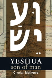 Yeshua, Son of Man ebook by Cherian Mathews