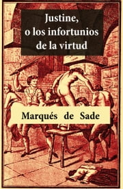 Justine, o los infortunios de la virtud ebook by Marqués  de Sade