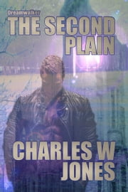 Dreamwalker: The Second Plain ebook by Charles W Jones