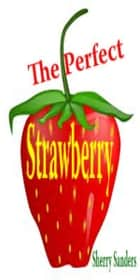 The Perfect Strawberry ebook by Sheryl