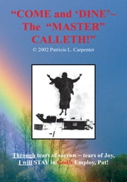 """COME AND 'DINE' ~ THE MASTER CALLETH!"" ebook by Patricia L. Carpenter"