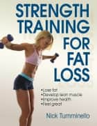Strength Training for Fat Loss ebook by Tumminello,Nick