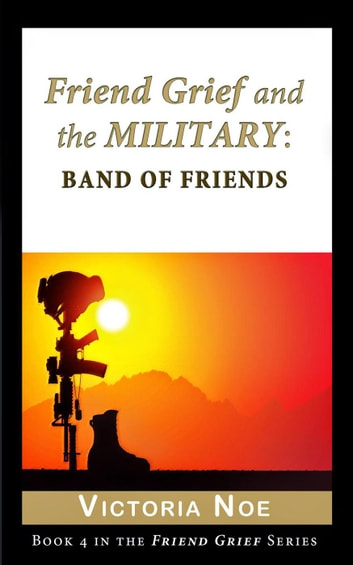 Friend Grief and the Military: Band of Friends - Friend Grief, #4 ebook by Victoria Noe
