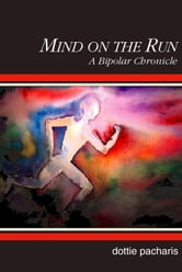 Mind on the Run: A Bipolar Chronicle ebook by Dottie Pacharis