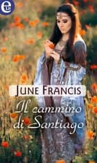 Il cammino di Santiago (eLit) ebook by June Francis