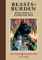 Beasts of Burden: Wise Dogs and Eldritch Men eBook by Evan Dorkin, Ben Dewey