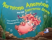 Hermione Anemone and the Enormous Storm ebook by Ciara Molloy Tan