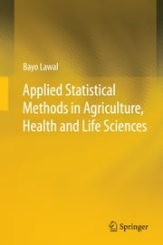 Applied Statistical Methods in Agriculture, Health and Life Sciences ebook by Bayo Lawal