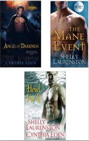 Howl for It Bundle: The Mane Event, Angel of Darkness & Howl for It ebook by Shelly Laurenston,Cynthia Eden