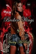 Broken Wings - MC Romance ebook by Harley McRide