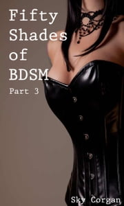 Fifty Shades of BDSM: Part 3 ebook by Sky Corgan