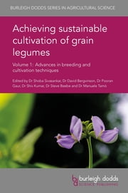 Achieving sustainable cultivation of grain legumes Volume 1 - Advances in breeding and cultivation techniques ebook by Dr Shoba Sivasankar, Dr David Bergvinson, Dr Pooran Gaur,...