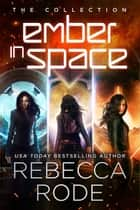 The Ember in Space Collection - Ember in Space 1-3 ebook by Rebecca Rode