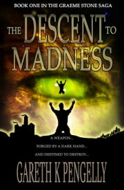The Descent to Madness - The Graeme Stone Saga, #1 ebook by Gareth K Pengelly
