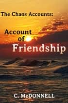 The Chaos Accounts #3: Account of Friendship ebook by C. McDonnell