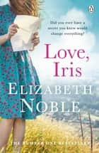 Love, Iris - The Sunday Times Bestseller and Richard & Judy Book Club Pick 2019 ebook by