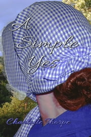 A Simple Yes ebook by Charlotte Thorpe