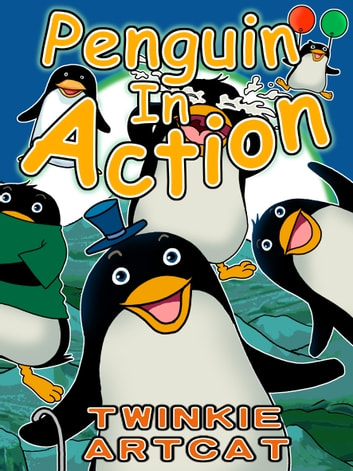 Penguin In Action ebook by Twinkie Artcat