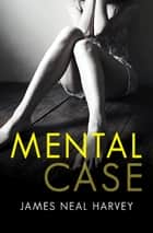 Mental Case ebook by James Neal Harvey