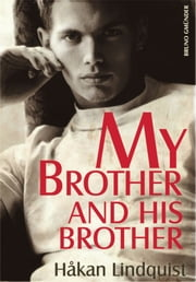 My Brother and his Brother - A gay story about a brotherly love ebook by Hakan Lindquist