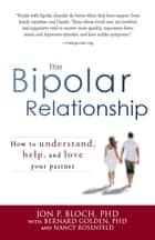 The Bipolar Relationship: How to understand, help, and love your partner ebook by Jon P. Bloch