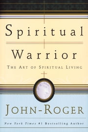 Spiritual Warrior - The Art of Spiritual Living ebook by John-Roger, DSS